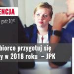 Przedsiębiorco przygotuj się na zmiany w 2018 roku – JPK